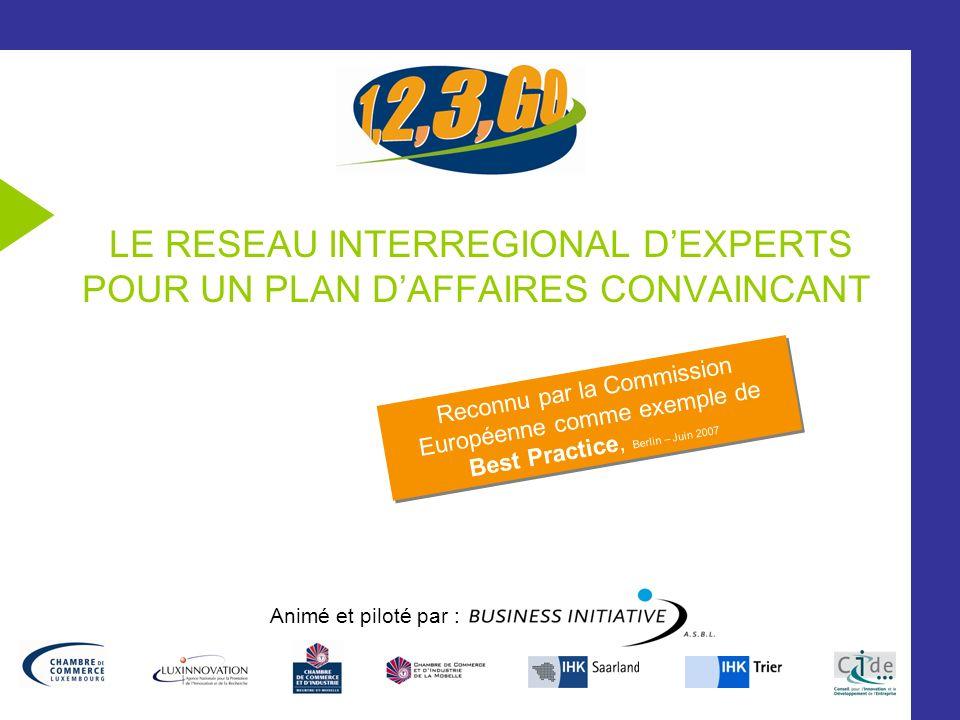 LE RESEAU INTERREGIONAL DEXPERTS POUR UN PLAN DAFFAIRES CONVAINCANT Animé et piloté par : Reconnu par la Commission Européenne comme exemple de Best P