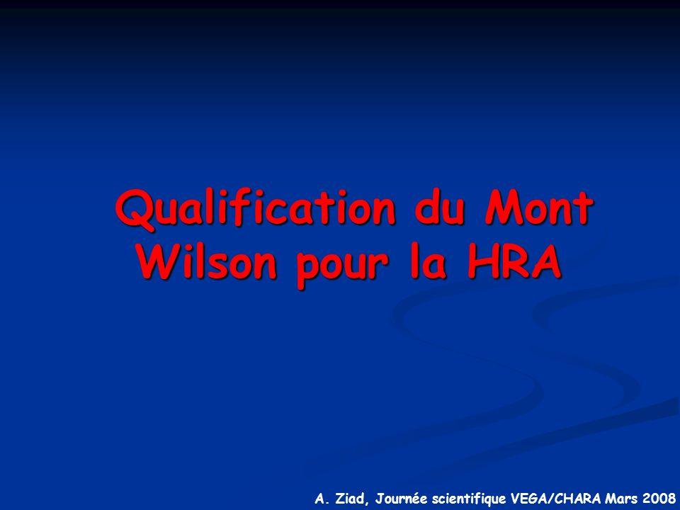 A. Ziad, Journée scientifique VEGA/CHARA Mars 2008 Qualification du Mont Wilson pour la HRA Qualification du Mont Wilson pour la HRA