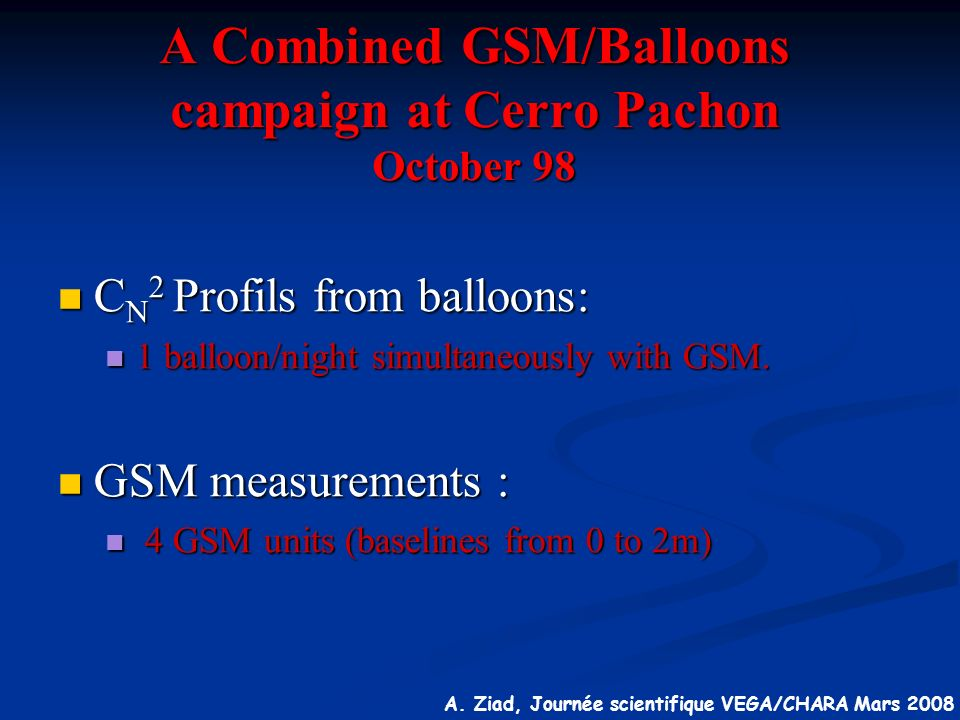 A. Ziad, Journée scientifique VEGA/CHARA Mars 2008 A Combined GSM/Balloons campaign at Cerro Pachon October 98 C N 2 Profils from balloons: C N 2 Prof
