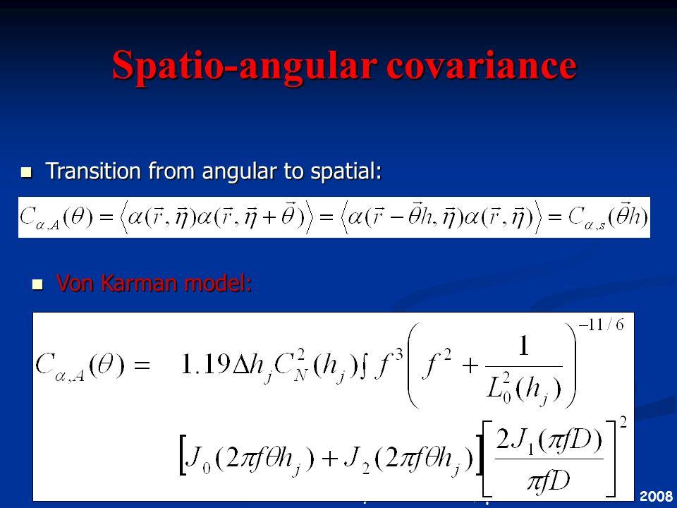 A. Ziad, Journée scientifique VEGA/CHARA Mars 2008 Spatio-angular covariance Spatio-angular covariance n Transition from angular to spatial: n Von Kar