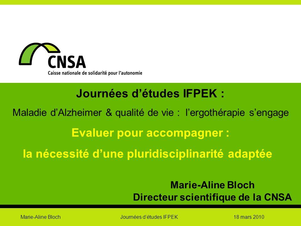 Marie-Aline Bloch Journées détudes IFPEK 18 mars 2010 Journées détudes IFPEK : Maladie dAlzheimer & qualité de vie : lergothérapie sengage Evaluer pou