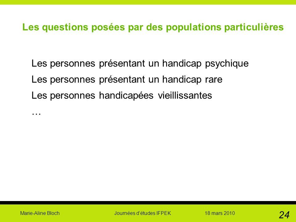 Marie-Aline Bloch Journées détudes IFPEK 18 mars 2010 24 Les questions posées par des populations particulières Les personnes présentant un handicap p