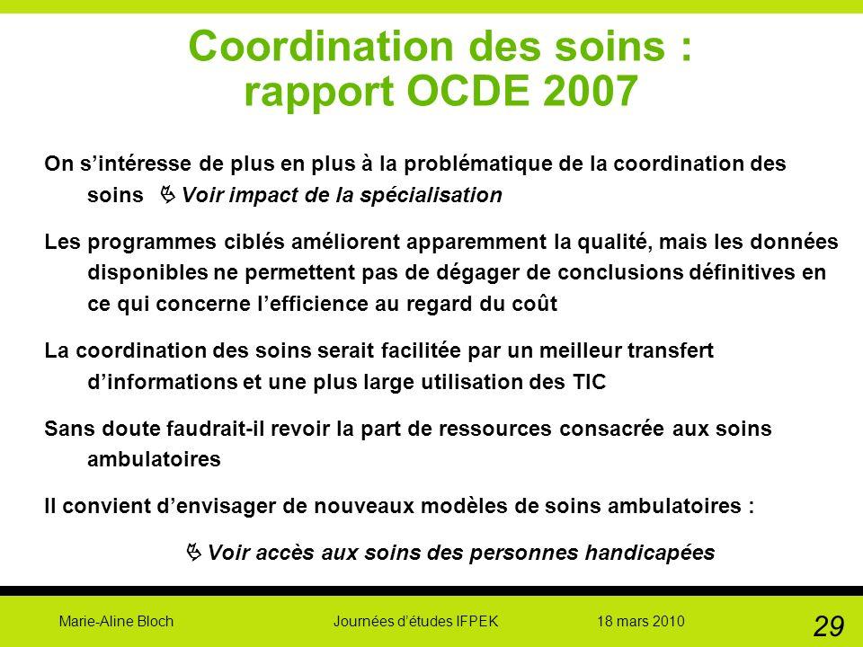 Marie-Aline Bloch Journées détudes IFPEK 18 mars 2010 29 Coordination des soins : rapport OCDE 2007 On sintéresse de plus en plus à la problématique d