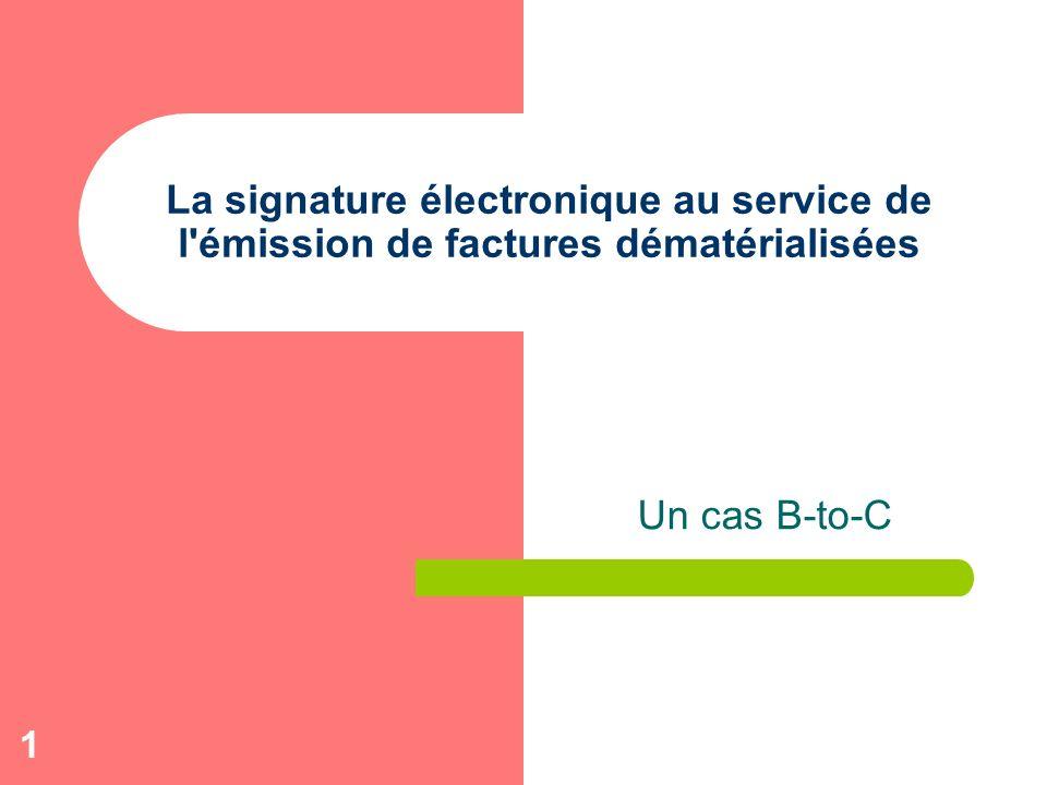 1 La signature électronique au service de l'émission de factures dématérialisées Un cas B-to-C