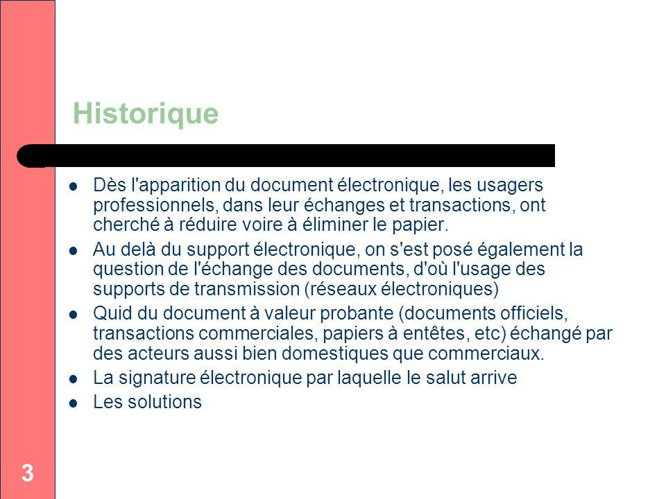 3 Historique Dès l'apparition du document électronique, les usagers professionnels, dans leur échanges et transactions, ont cherché à réduire voire à