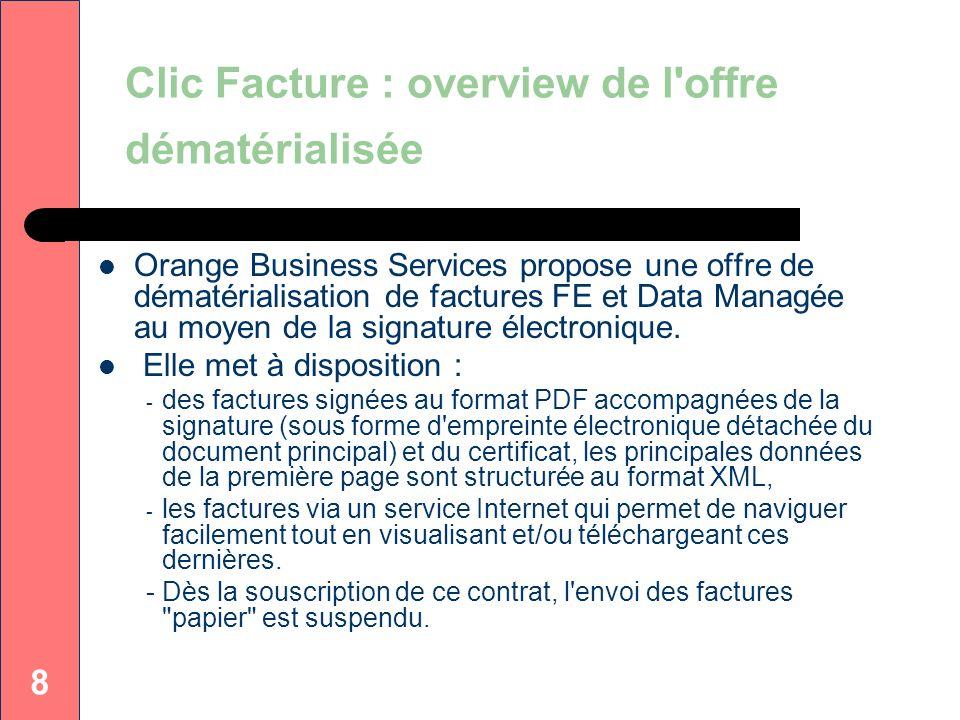 8 Clic Facture : overview de l'offre dématérialisée Orange Business Services propose une offre de dématérialisation de factures FE et Data Managée au