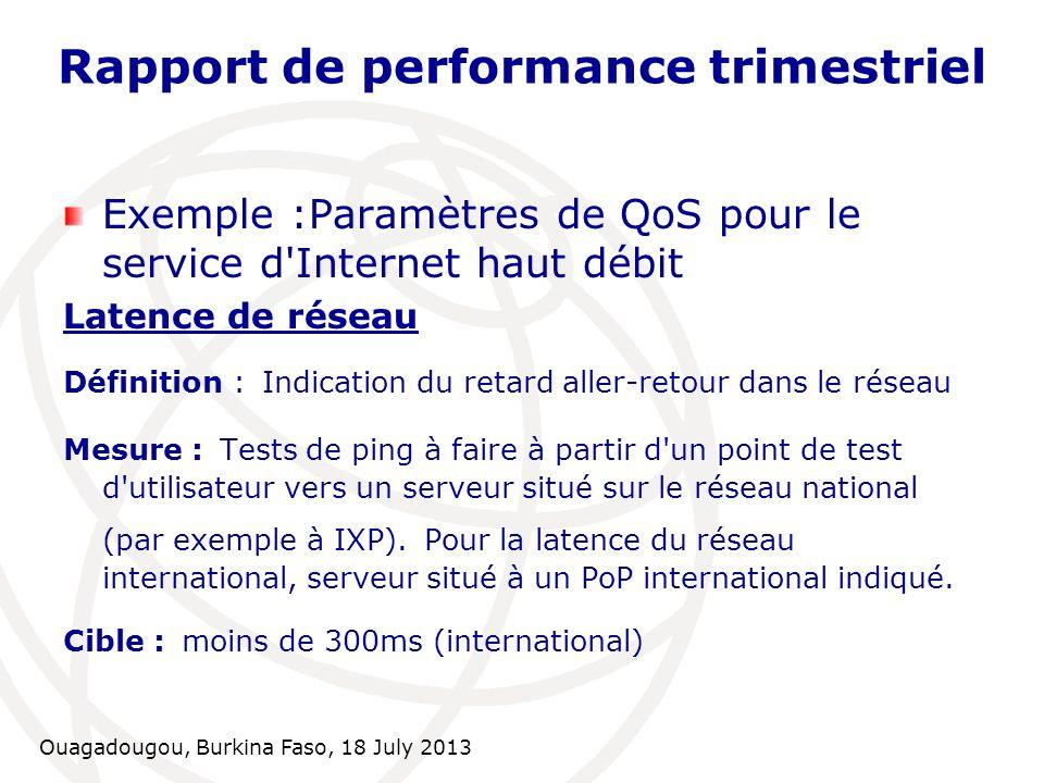 Ouagadougou, Burkina Faso, 18 July 2013 Rapport de performance trimestriel Exemple :Paramètres de QoS pour le service d'Internet haut débit Latence de