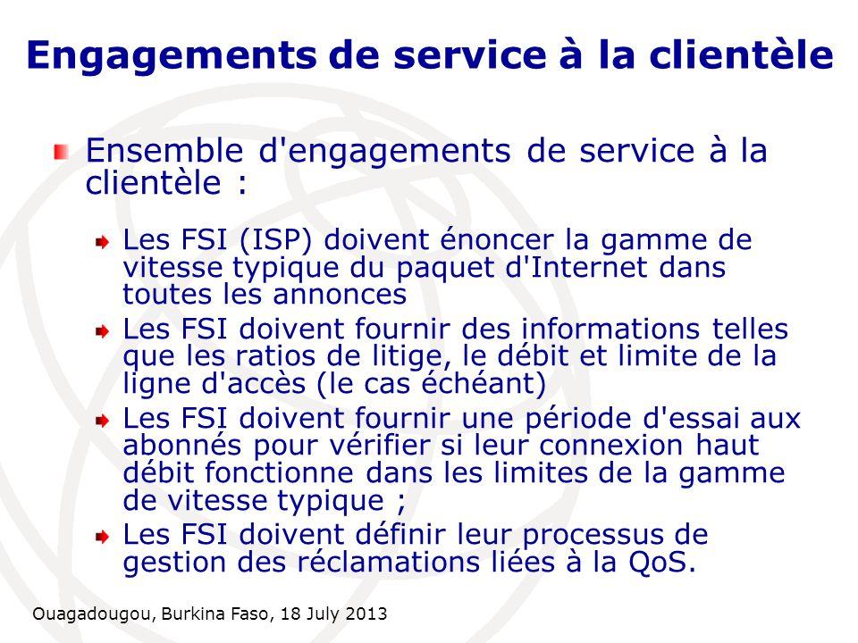 Ouagadougou, Burkina Faso, 18 July 2013 Engagements de service à la clientèle Ensemble d'engagements de service à la clientèle : Les FSI (ISP) doivent