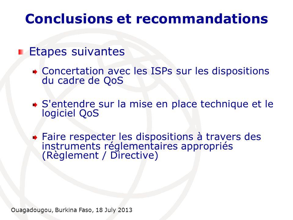 Ouagadougou, Burkina Faso, 18 July 2013 Conclusions et recommandations Etapes suivantes Concertation avec les ISPs sur les dispositions du cadre de Qo