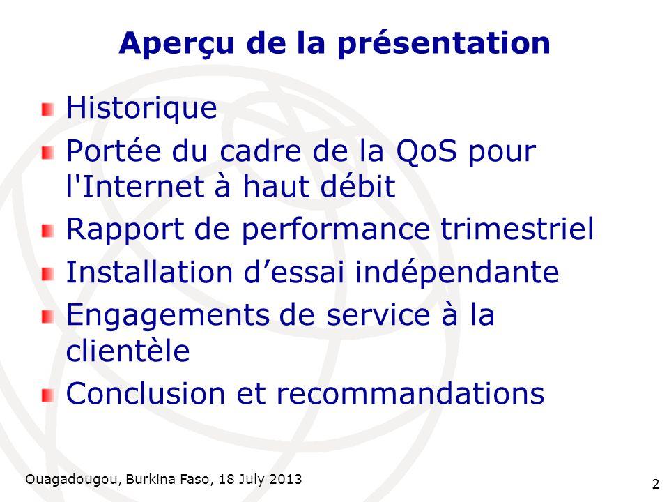2 Aperçu de la présentation Historique Portée du cadre de la QoS pour l'Internet à haut débit Rapport de performance trimestriel Installation dessai i