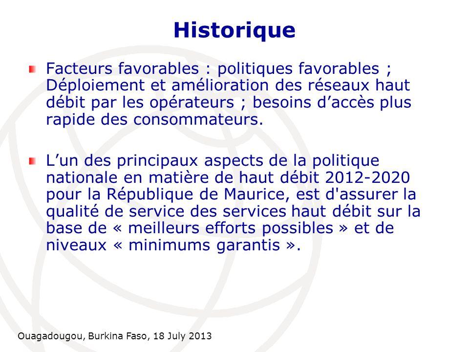 Ouagadougou, Burkina Faso, 18 July 2013 Historique Facteurs favorables : politiques favorables ; Déploiement et amélioration des réseaux haut débit pa