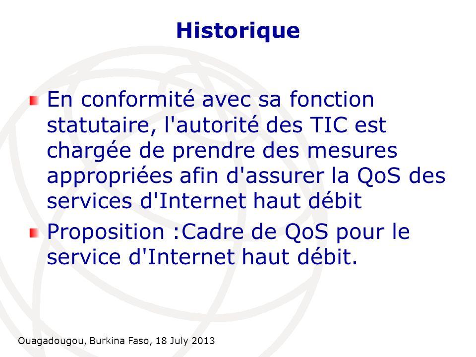 Ouagadougou, Burkina Faso, 18 July 2013 Portée du cadre de la QoS pour l Internet haut débit Situation actuelle Le service d Internet haut débit est vendu par les FSI (ISPs) sur une base de jusqu à.