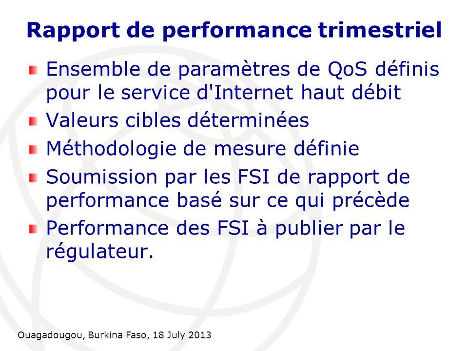 Ouagadougou, Burkina Faso, 18 July 2013 Rapport de performance trimestriel Paramètres de QoS pour le service Internet haut débit Collecte passive de données : Sur la base de l analyse du flux du trafic sur le réseau.