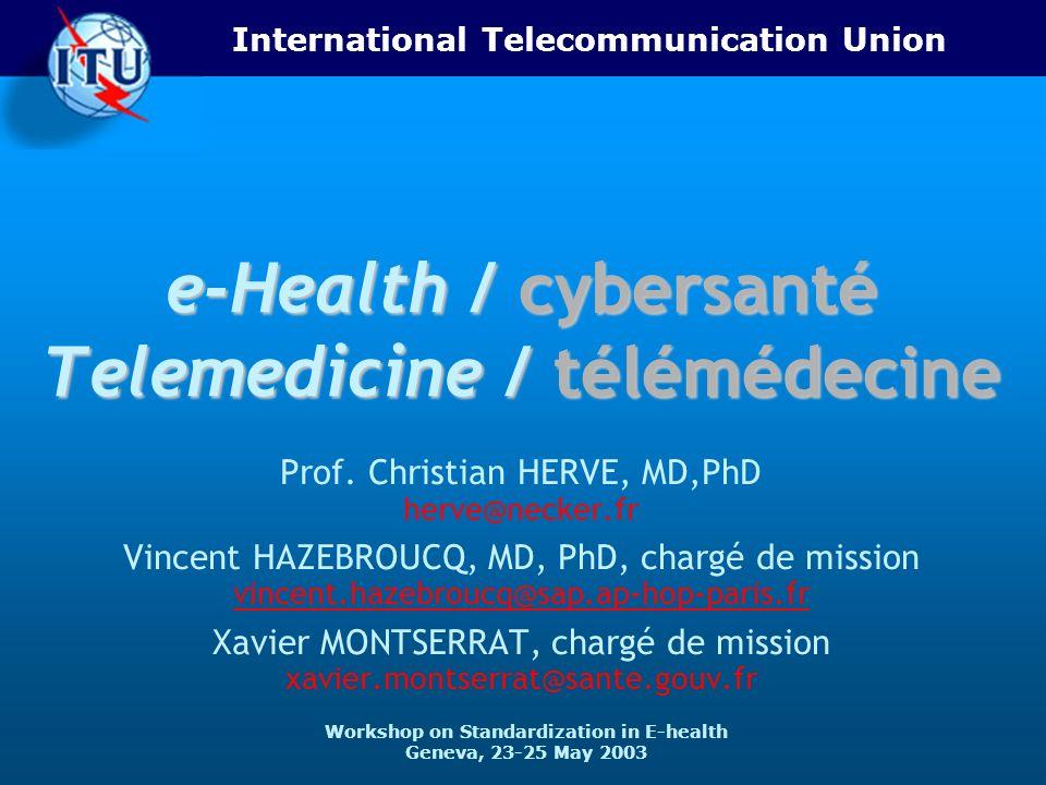 International Telecommunication Union Workshop on Standardization in E-health Geneva, 23-25 May 2003 e-Health / cybersanté Telemedicine / télémédecine