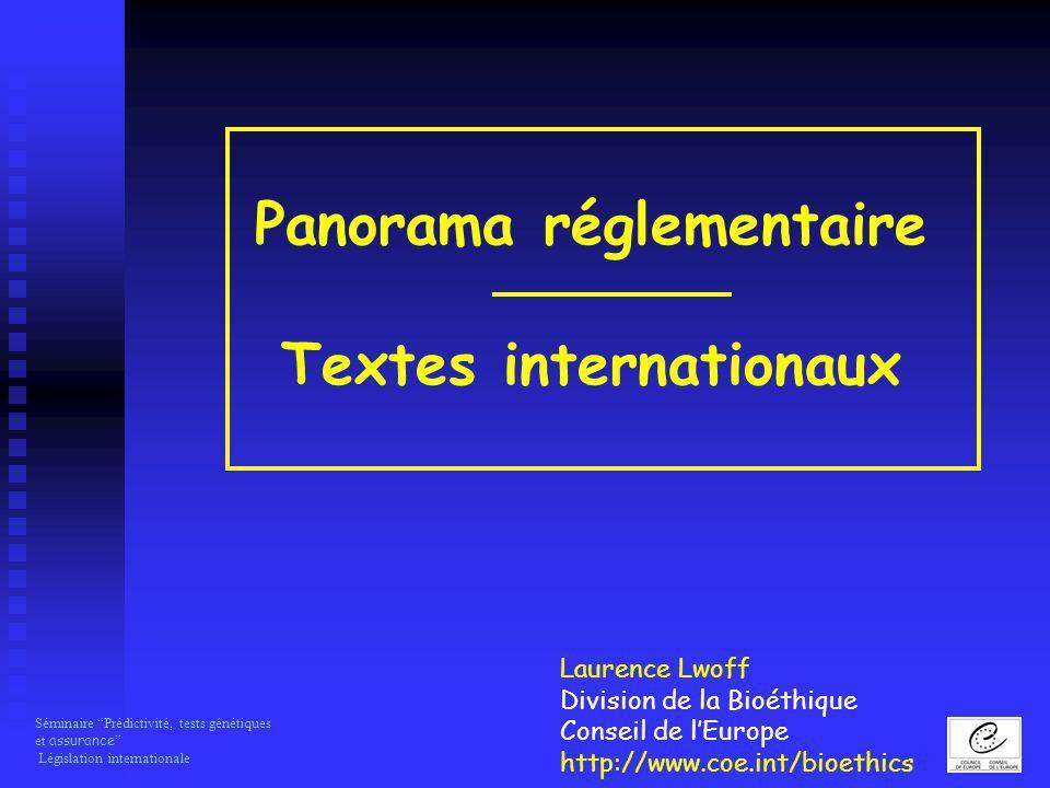 Séminaire Prédictivité, tests génétiques et assurance Législation internationale Panorama réglementaire Textes internationaux Laurence Lwoff Division