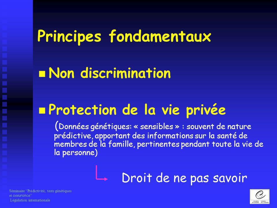 Séminaire Prédictivité, tests génétiques et assurance Législation internationale Principes fondamentaux Non discrimination Protection de la vie privée