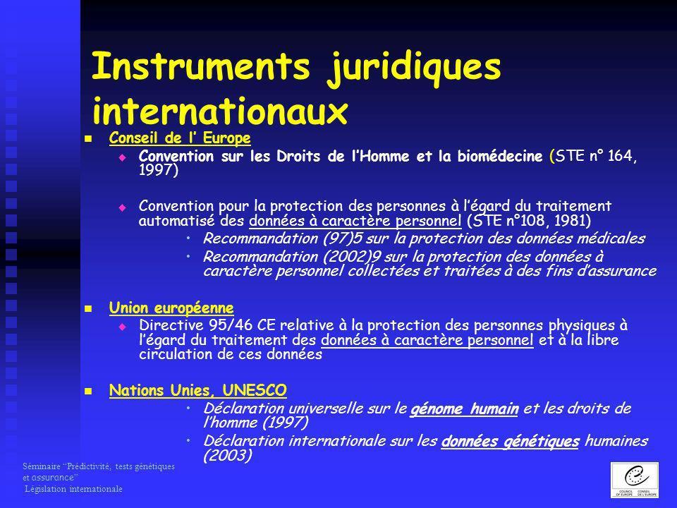 Séminaire Prédictivité, tests génétiques et assurance Législation internationale Instruments juridiques internationaux Conseil de l Europe Convention