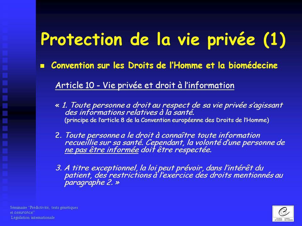Séminaire Prédictivité, tests génétiques et assurance Législation internationale Protection de la vie privée (1) Convention sur les Droits de lHomme e
