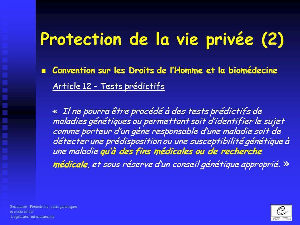 Séminaire Prédictivité, tests génétiques et assurance Législation internationale Protection de la vie privée (2) Convention sur les Droits de lHomme e