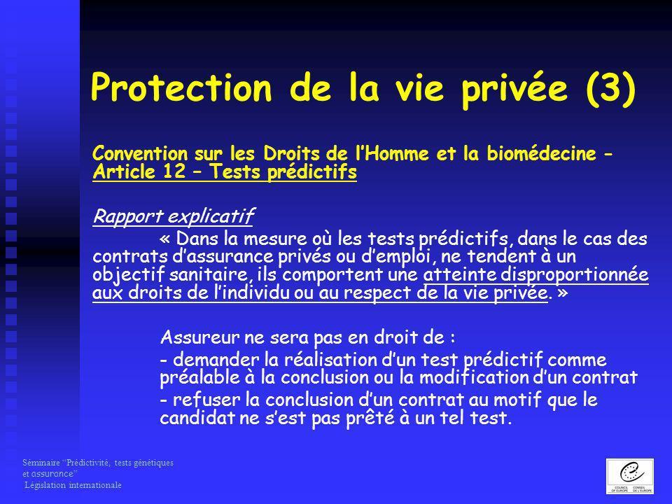 Séminaire Prédictivité, tests génétiques et assurance Législation internationale Protection de la vie privée (3) Convention sur les Droits de lHomme e