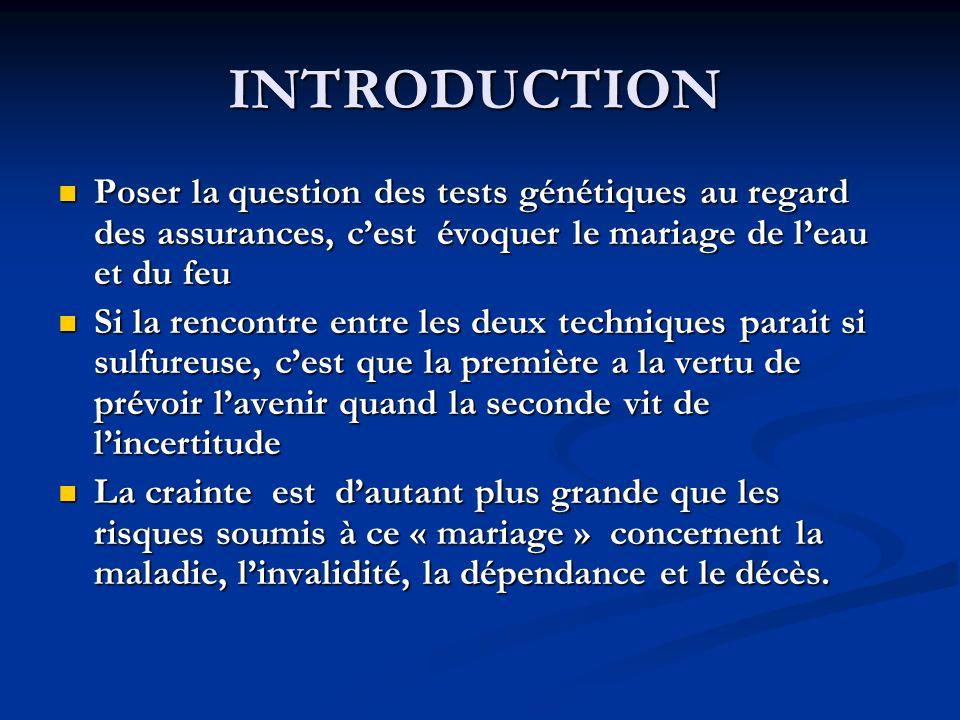 INTRODUCTION Poser la question des tests génétiques au regard des assurances, cest évoquer le mariage de leau et du feu Poser la question des tests gé