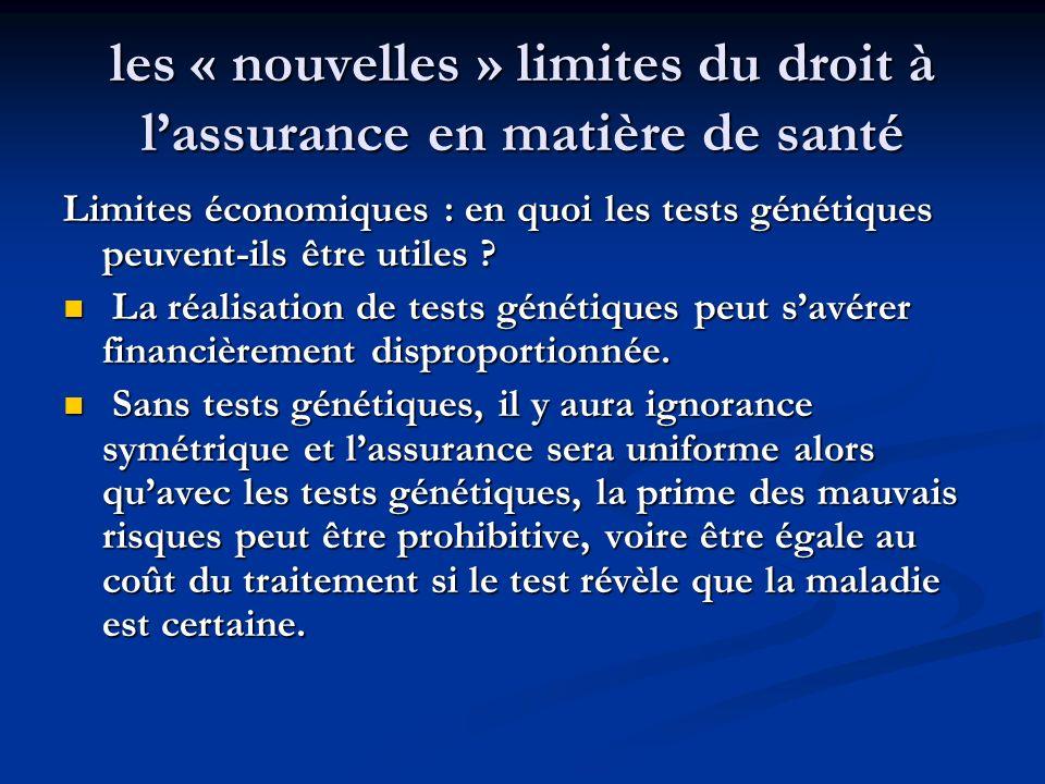 les « nouvelles » limites du droit à lassurance en matière de santé Limites économiques : en quoi les tests génétiques peuvent-ils être utiles ? La ré