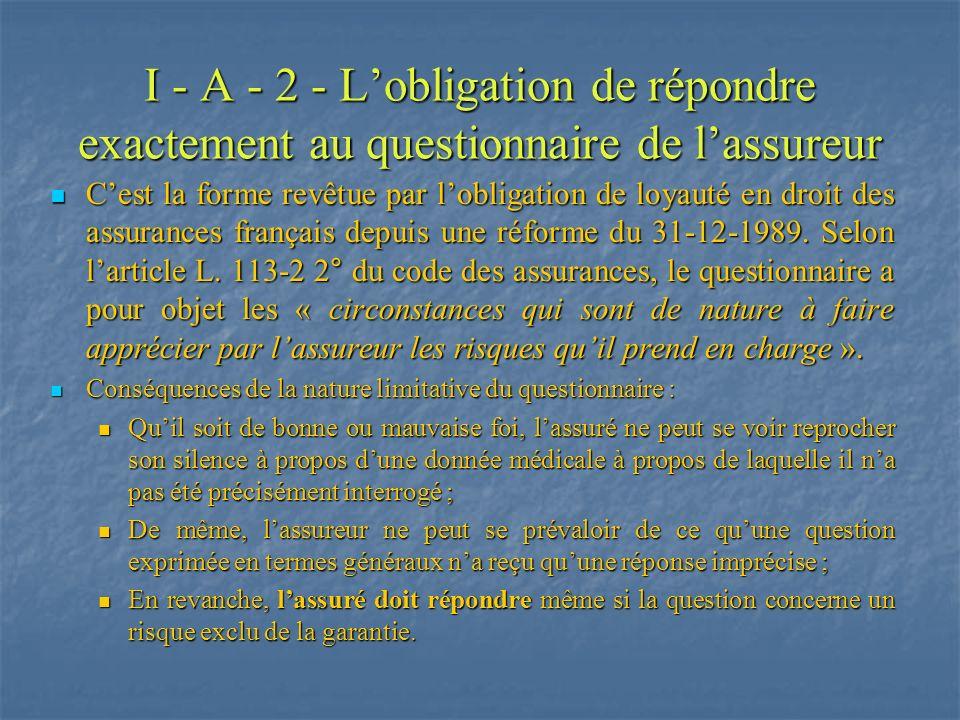 I - A - 2 - Lobligation de répondre exactement au questionnaire de lassureur Cest la forme revêtue par lobligation de loyauté en droit des assurances