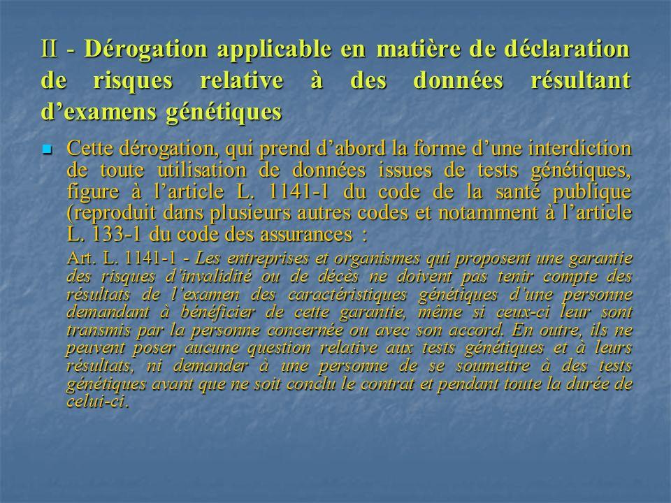 II - Dérogation applicable en matière de déclaration de risques relative à des données résultant dexamens génétiques Cette dérogation, qui prend dabor