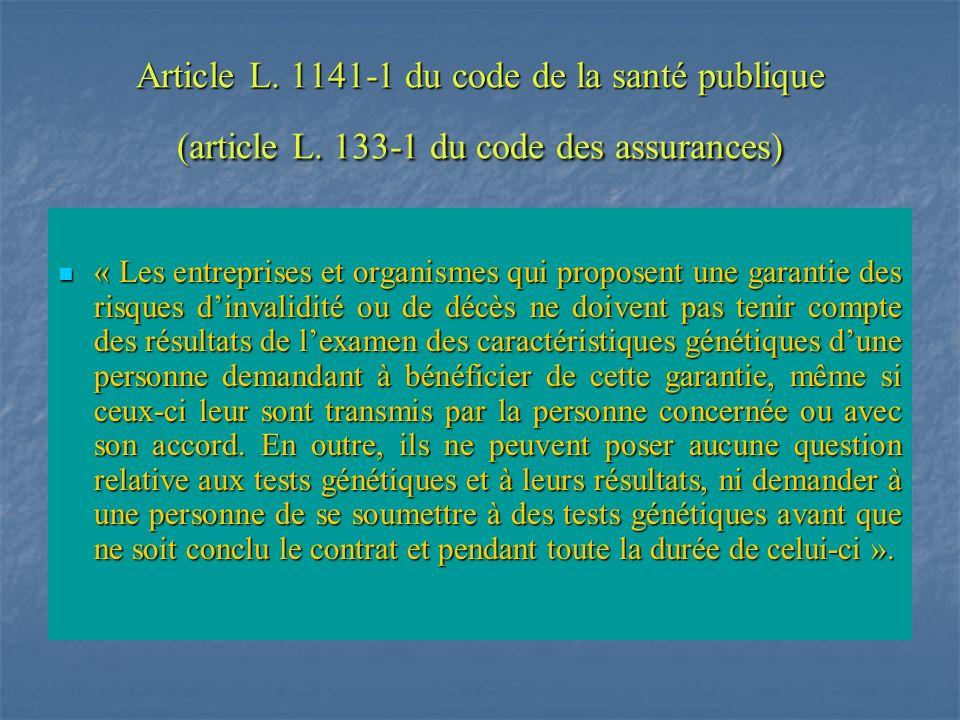Article L. 1141-1 du code de la santé publique (article L. 133-1 du code des assurances) « Les entreprises et organismes qui proposent une garantie de