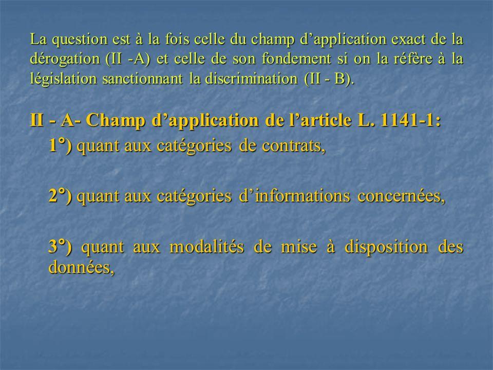 La question est à la fois celle du champ dapplication exact de la dérogation (II -A) et celle de son fondement si on la réfère à la législation sancti