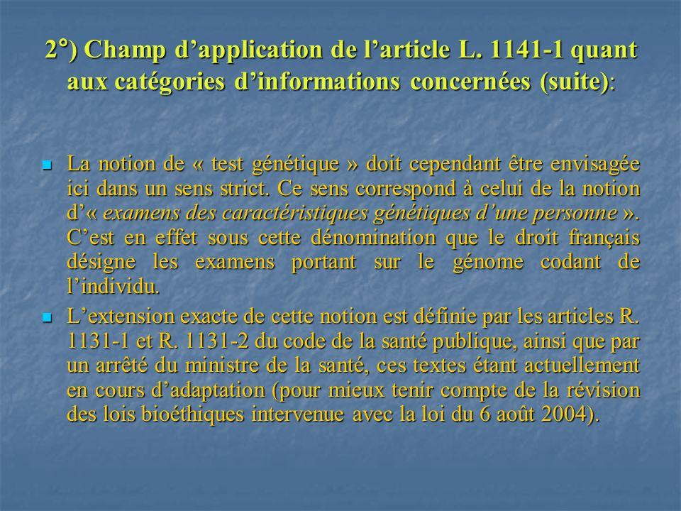2°) Champ dapplication de larticle L. 1141-1 quant aux catégories dinformations concernées (suite): La notion de « test génétique » doit cependant êtr