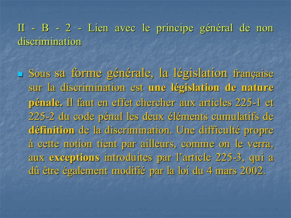 II - B - 2 - Lien avec le principe général de non discrimination Sous sa forme générale, la législation française sur la discrimination est une législ
