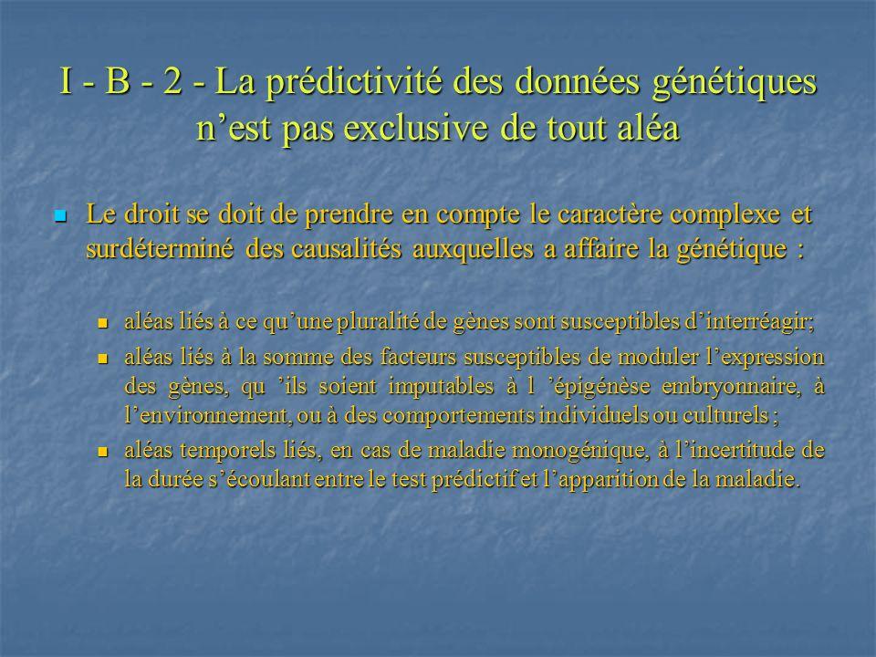 I - B - 2 - La prédictivité des données génétiques nest pas exclusive de tout aléa Le droit se doit de prendre en compte le caractère complexe et surd