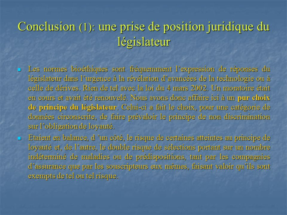 Conclusion (1): une prise de position juridique du législateur Les normes bioéthiques sont fréquemment lexpression de réponses du législateur dans lur