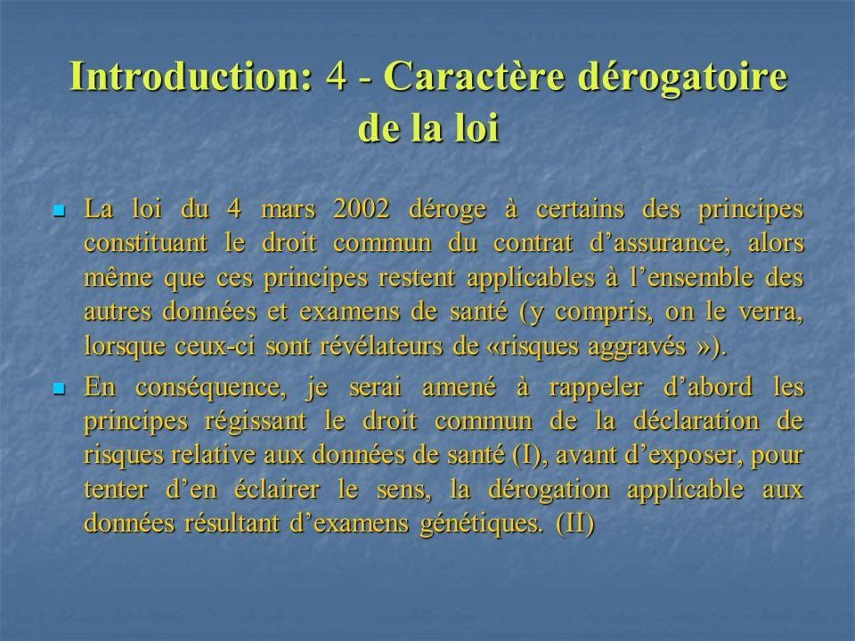 Introduction: 4 - Caractère dérogatoire de la loi La loi du 4 mars 2002 déroge à certains des principes constituant le droit commun du contrat dassura