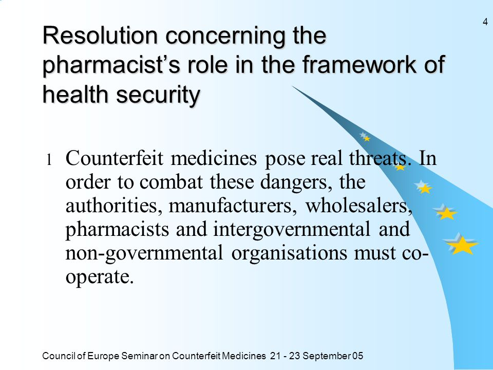 Council of Europe Seminar on Counterfeit Medicines 21 - 23 September 05 4 Resolution concerning the pharmacists role in the framework of health securi