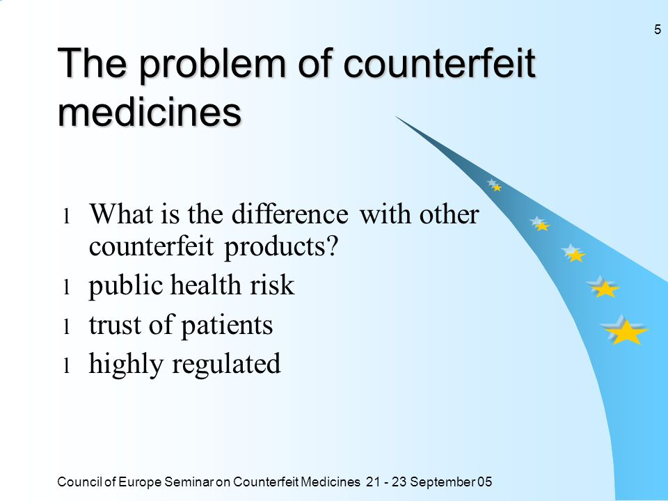 Council of Europe Seminar on Counterfeit Medicines 21 - 23 September 05 5 The problem of counterfeit medicines l What is the difference with other cou