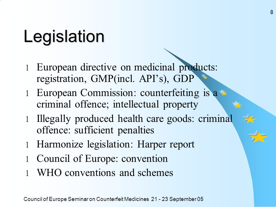 Council of Europe Seminar on Counterfeit Medicines 21 - 23 September 05 8Legislation l European directive on medicinal products: registration, GMP(incl.