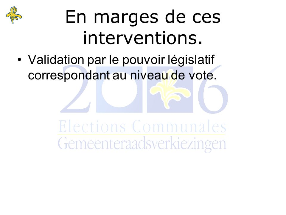 Validation par le pouvoir législatif correspondant au niveau de vote.
