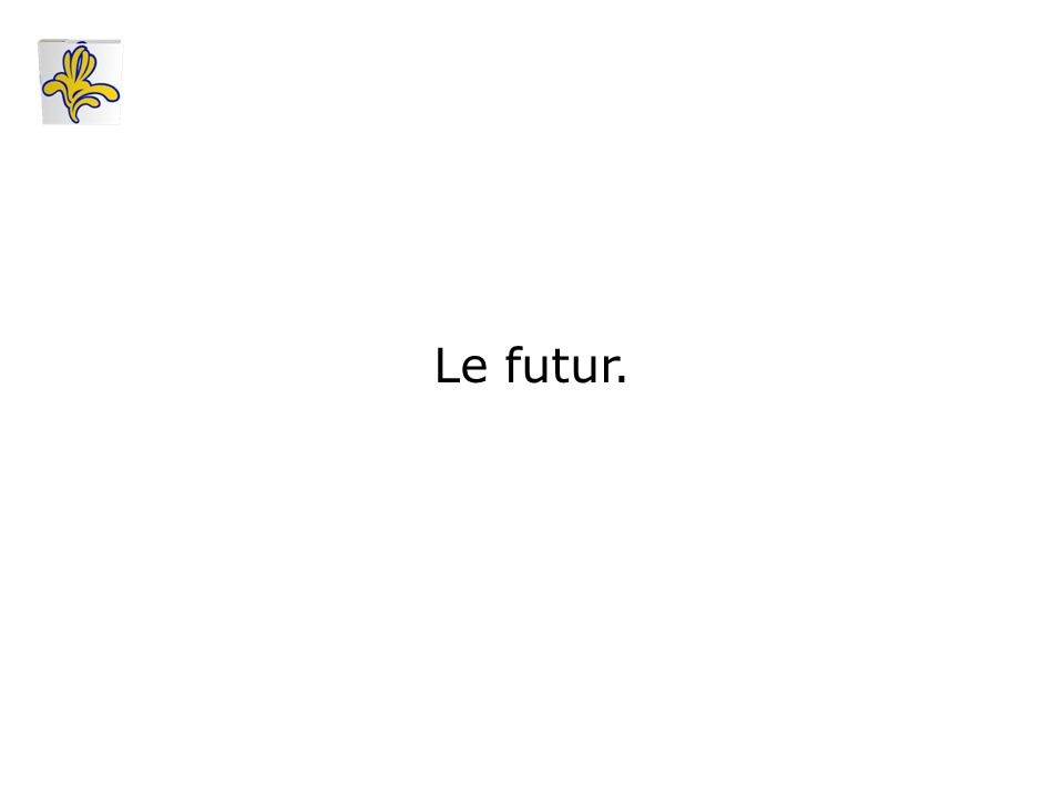 Le futur.