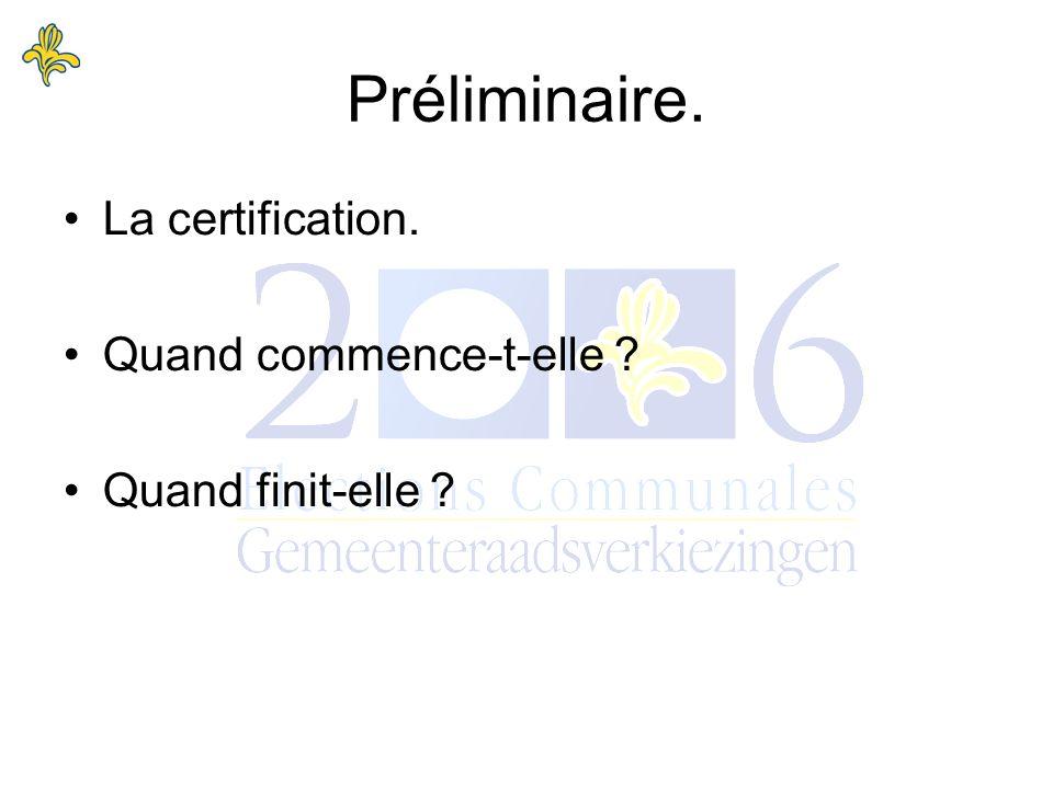 La certification. Quand commence-t-elle Quand finit-elle Préliminaire.