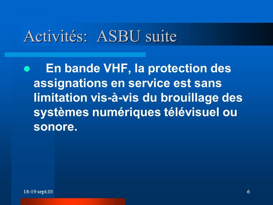 18-19 sept.036 Activités: ASBU suite En bande VHF, la protection des assignations en service est sans limitation vis-à-vis du brouillage des systèmes numériques télévisuel ou sonore.