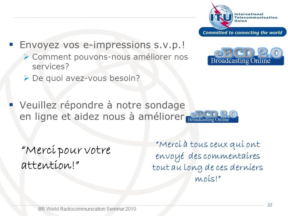 BR World Radiocommunication Seminar 2010 Envoyez vos e-impressions s.v.p..