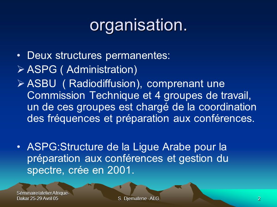Séminaire/atelier Afrique- Dakar 25-29 Avril 05S. Djematene - ALG2 organisation. Deux structures permanentes: ASPG ( Administration) ASBU ( Radiodiffu