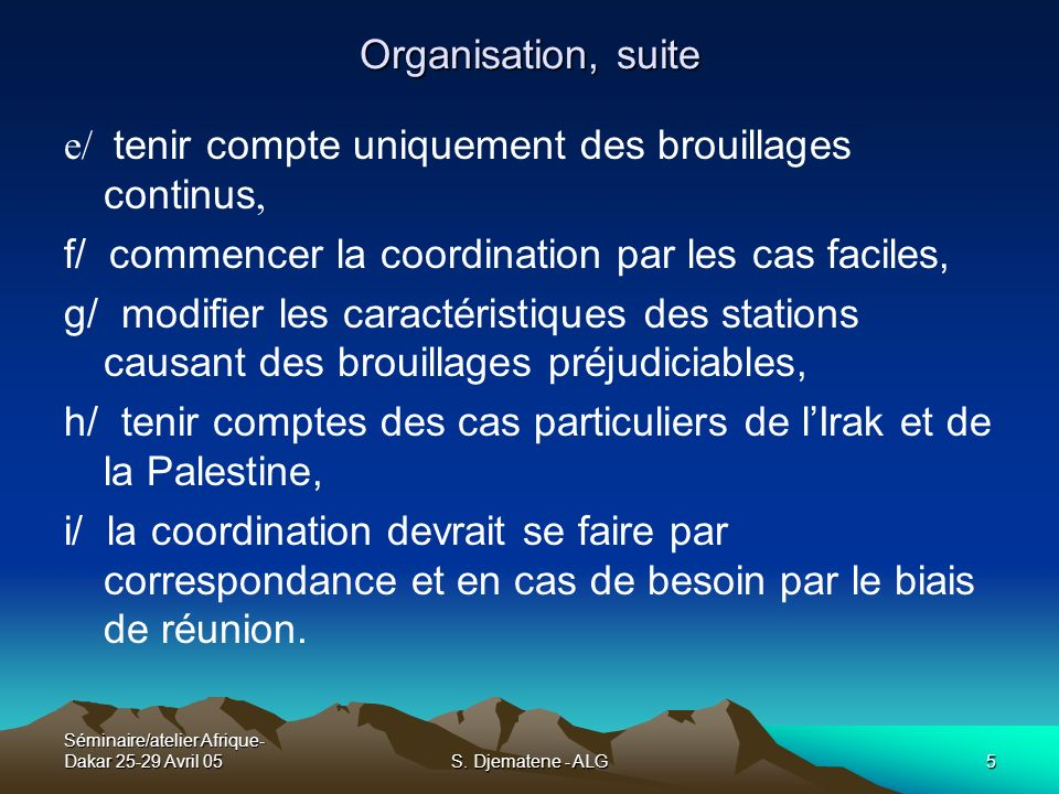 Séminaire/atelier Afrique- Dakar 25-29 Avril 05S. Djematene - ALG5 Organisation, suite e/ tenir compte uniquement des brouillages continus, f/ commenc