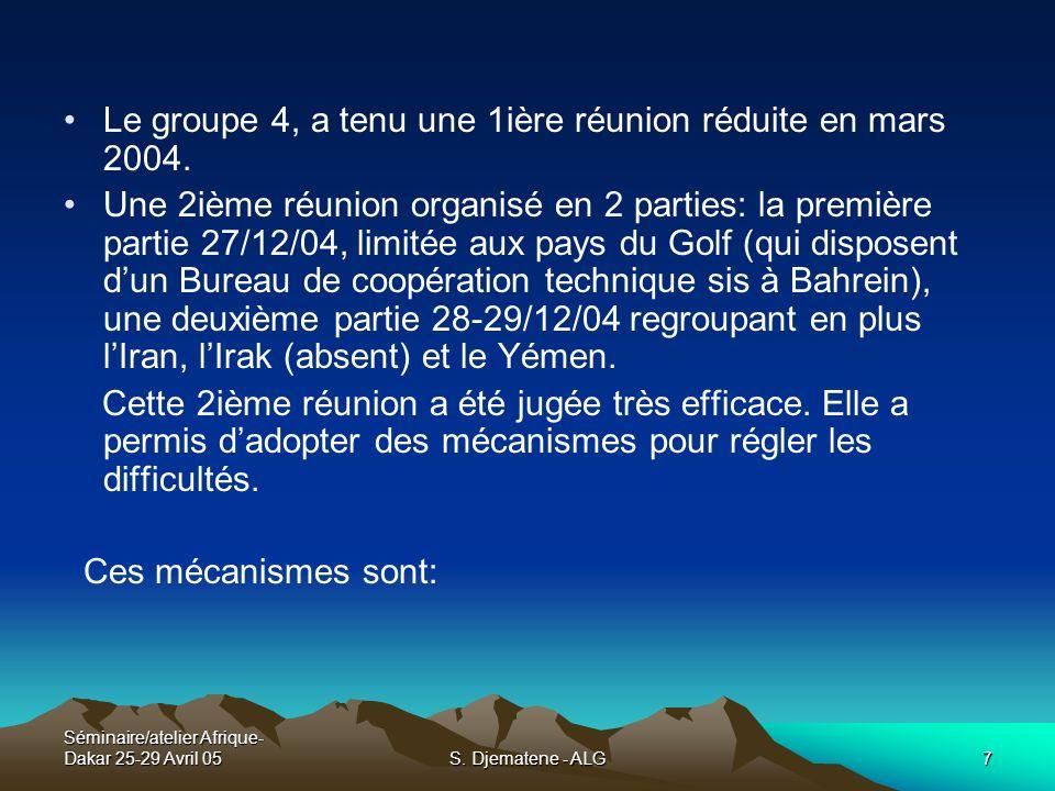Séminaire/atelier Afrique- Dakar 25-29 Avril 05S. Djematene - ALG7 Le groupe 4, a tenu une 1ière réunion réduite en mars 2004. Une 2ième réunion organ