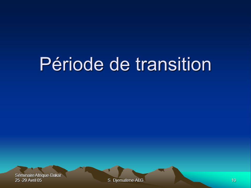 Séminaire Afrique-Dakar 25 -29 Avril 05 10 S. Djematene-ALG Période de transition