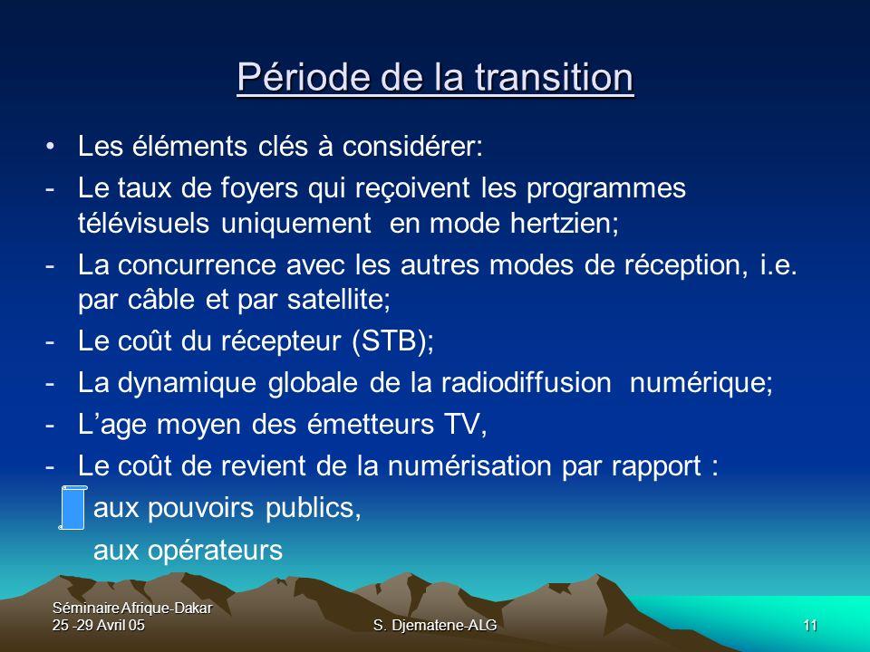 Séminaire Afrique-Dakar 25 -29 Avril 05S. Djematene-ALG11 Période de la transition Les éléments clés à considérer: -Le taux de foyers qui reçoivent le