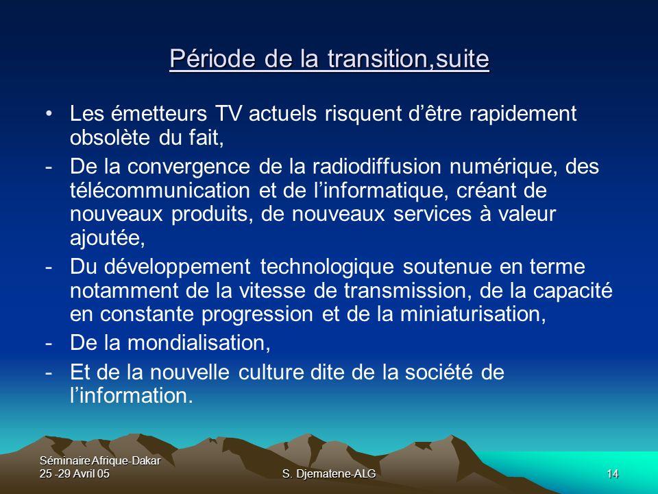 Séminaire Afrique-Dakar 25 -29 Avril 05S. Djematene-ALG14 Période de la transition,suite Les émetteurs TV actuels risquent dêtre rapidement obsolète d