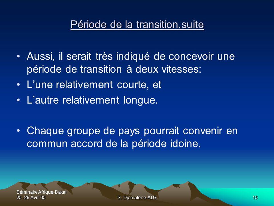 Séminaire Afrique-Dakar 25 -29 Avril 05S. Djematene-ALG15 Période de la transition,suite Aussi, il serait très indiqué de concevoir une période de tra